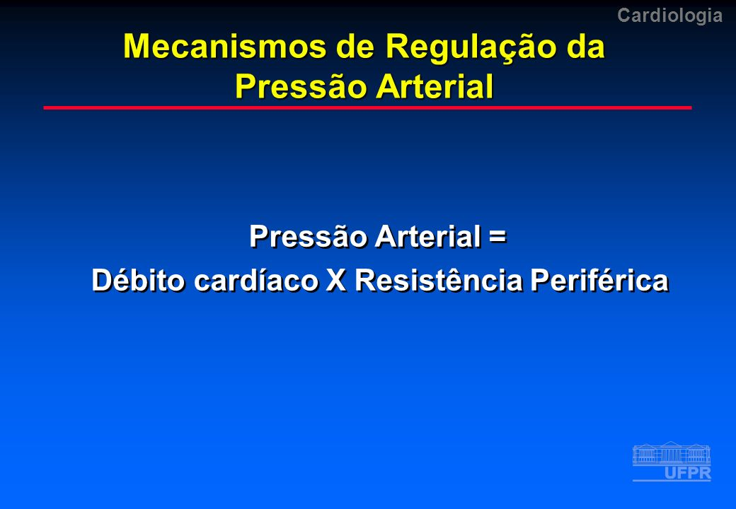 Cardiologia Mecanismos de Regulação da Pressão Arterial Pressão Arterial = Débito cardíaco X Resistência Periférica Pressão Arterial = Débito cardíaco