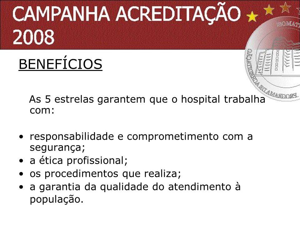 BENEFÍCIOS As 5 estrelas garantem que o hospital trabalha com: responsabilidade e comprometimento com a segurança; a ética profissional; os procedimen