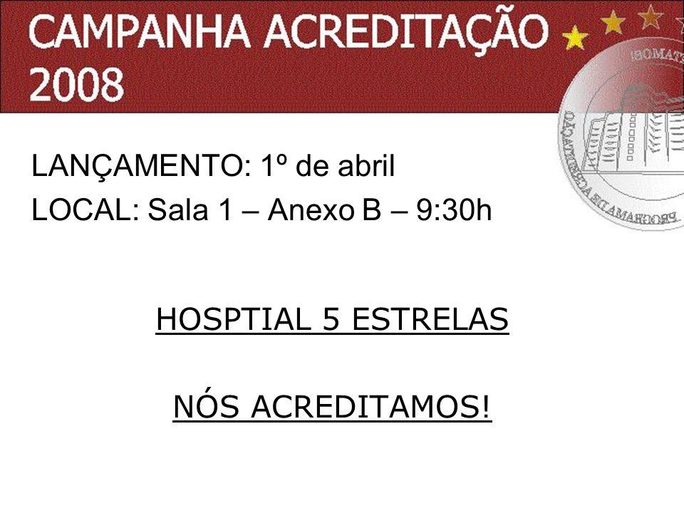 LANÇAMENTO: 1º de abril LOCAL: Sala 1 – Anexo B – 9:30h HOSPTIAL 5 ESTRELAS NÓS ACREDITAMOS!