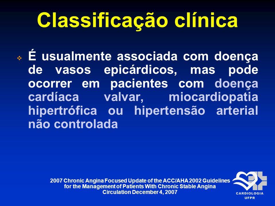Classificação clínica É usualmente associada com doença de vasos epicárdicos, mas pode ocorrer em pacientes com doença cardíaca valvar, miocardiopatia