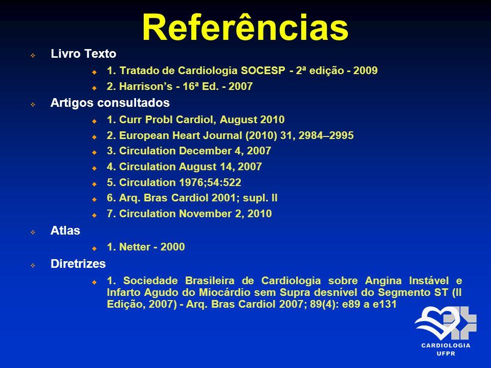 Referências Livro Texto 1. Tratado de Cardiologia SOCESP - 2ª edição - 2009 2. Harrisons - 16ª Ed. - 2007 Artigos consultados 1. Curr Probl Cardiol, A