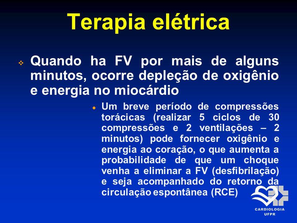 Terapia elétrica Quando ha FV por mais de alguns minutos, ocorre depleção de oxigênio e energia no miocárdio Um breve período de compressões torácicas