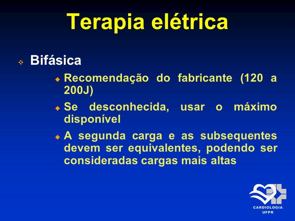 Terapia elétrica Bifásica Recomendação do fabricante (120 a 200J) Se desconhecida, usar o máximo disponível A segunda carga e as subsequentes devem se