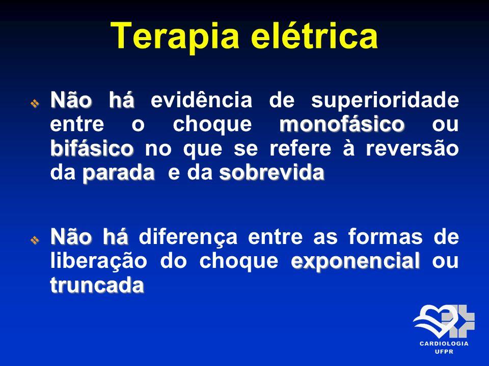 Terapia elétrica Não há monofásico bifásico paradasobrevida Não há evidência de superioridade entre o choque monofásico ou bifásico no que se refere à