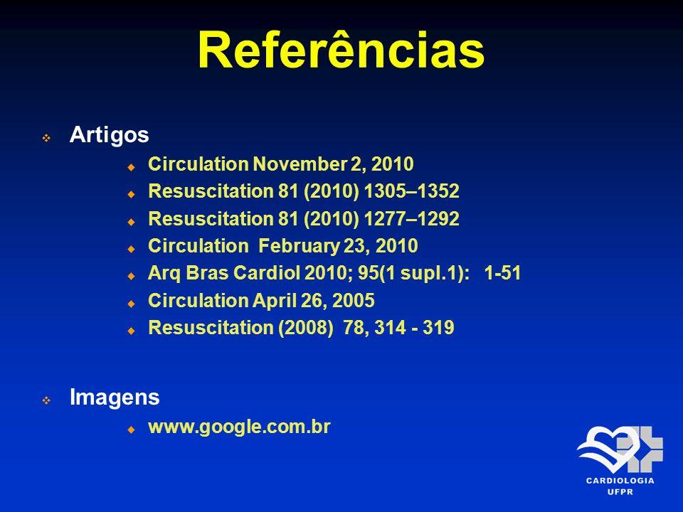 Referências Artigos Circulation November 2, 2010 Resuscitation 81 (2010) 1305–1352 Resuscitation 81 (2010) 1277–1292 Circulation February 23, 2010 Arq