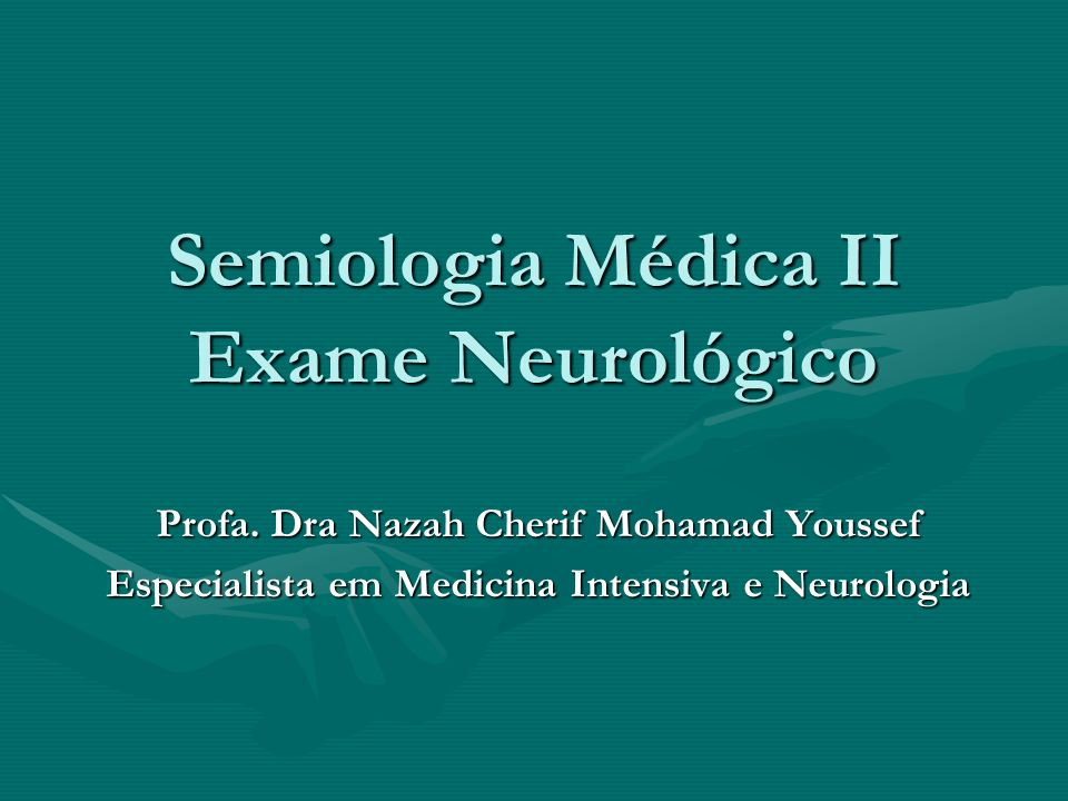 Semiologia Médica II Exame Neurológico Profa. Dra Nazah Cherif Mohamad Youssef Especialista em Medicina Intensiva e Neurologia