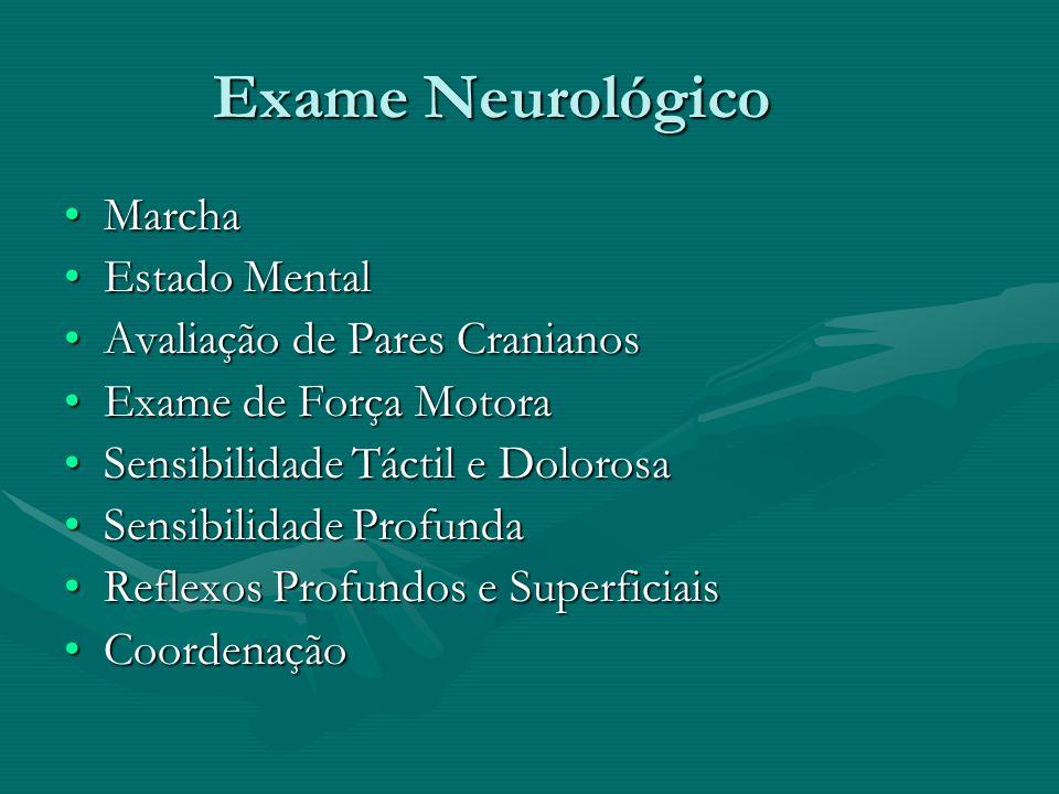 Exame Neurológico MarchaMarcha Estado MentalEstado Mental Avaliação de Pares CranianosAvaliação de Pares Cranianos Exame de Força MotoraExame de Força