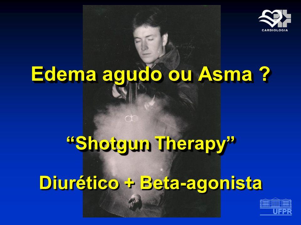 Edema agudo ou Asma ? Shotgun Therapy Diurético + Beta-agonista