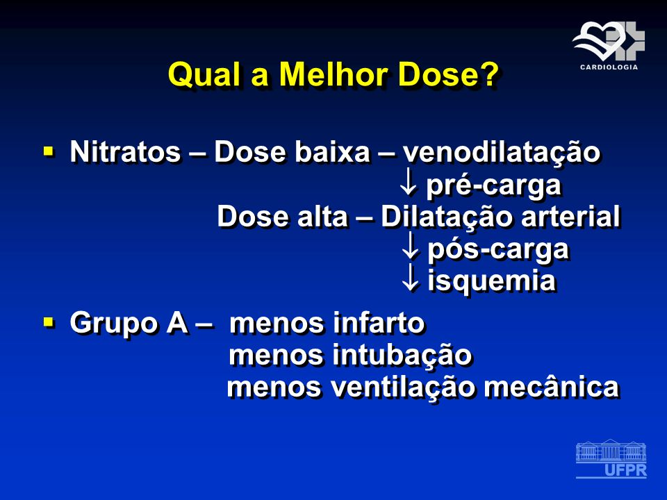 Qual a Melhor Dose? Nitratos – Dose baixa – venodilatação pré-carga Dose alta – Dilatação arterial pós-carga isquemia Grupo A – menos infarto menos in