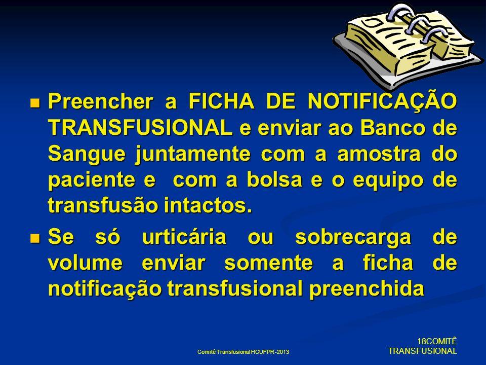 Comitê Transfusional HCUFPR -2013 Preencher a FICHA DE NOTIFICAÇÃO TRANSFUSIONAL e enviar ao Banco de Sangue juntamente com a amostra do paciente e co