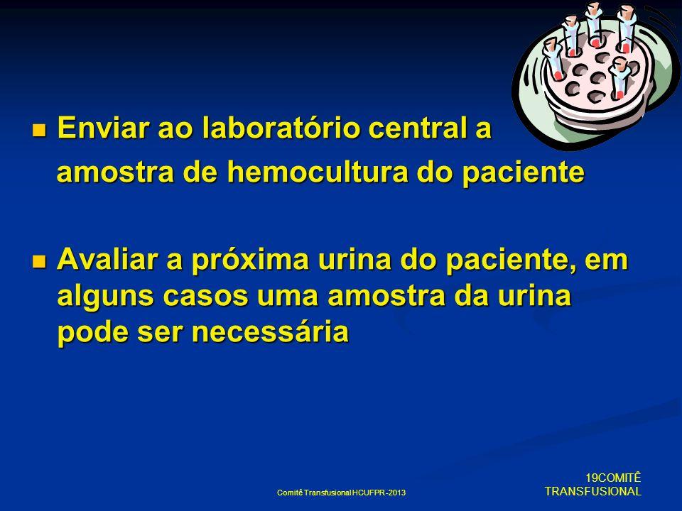 Comitê Transfusional HCUFPR -2013 Enviar ao laboratório central a Enviar ao laboratório central a amostra de hemocultura do paciente amostra de hemocu