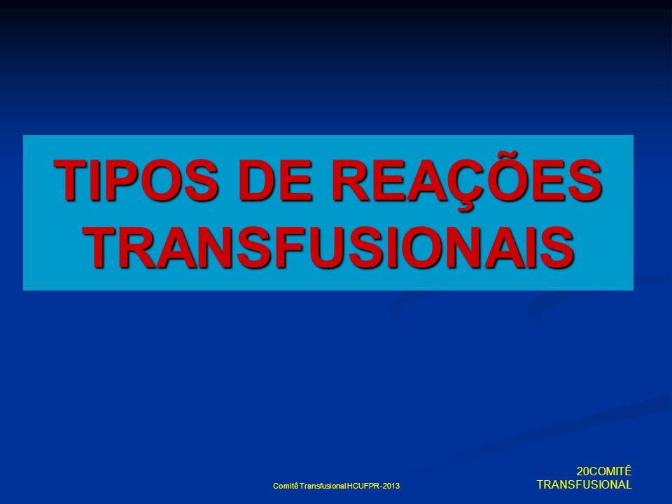 Comitê Transfusional HCUFPR -2013 TIPOS DE REAÇÕES TRANSFUSIONAIS 20COMITÊ TRANSFUSIONAL