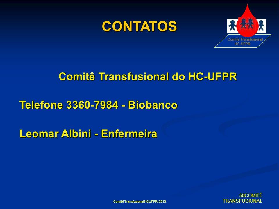 Comitê Transfusional HCUFPR -2013 CONTATOS Comitê Transfusional do HC-UFPR Telefone 3360-7984 - Biobanco Leomar Albini - Enfermeira Comitê Transfusion