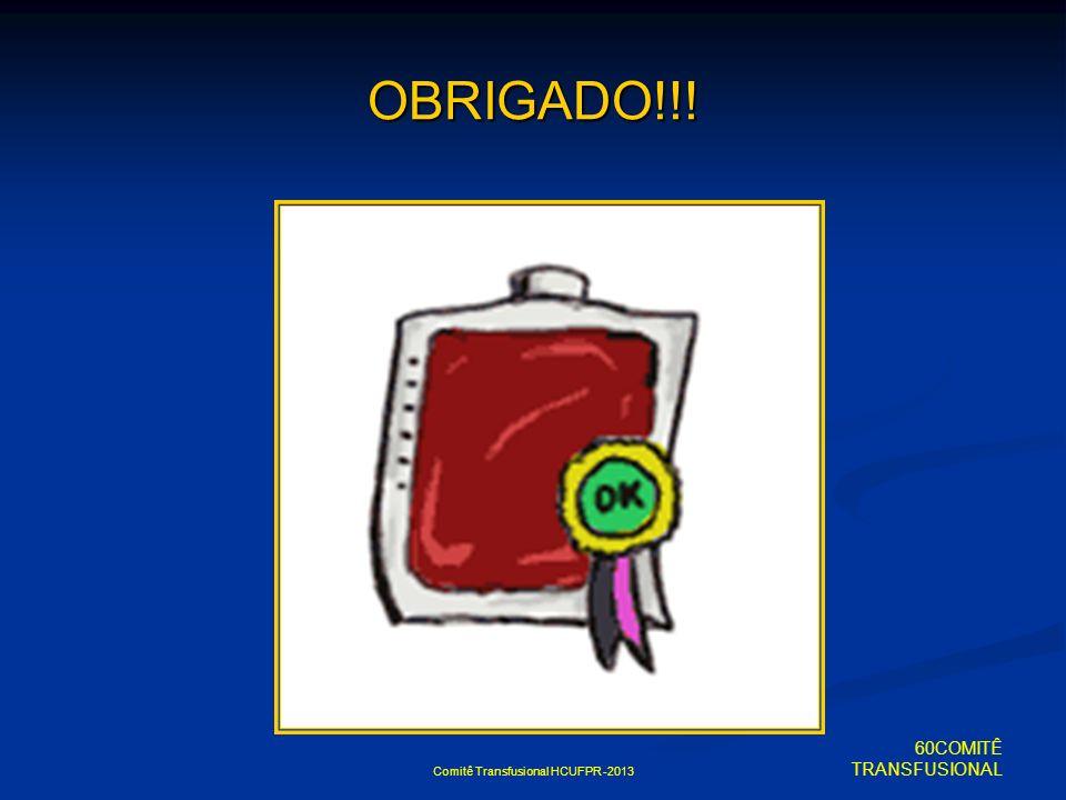 Comitê Transfusional HCUFPR -2013 OBRIGADO!!! 60COMITÊ TRANSFUSIONAL