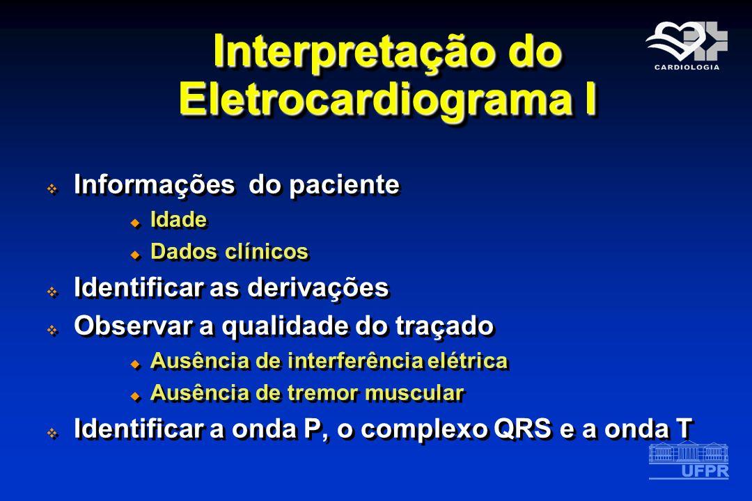 Interpretação do Eletrocardiograma I Informações do paciente Idade Dados clínicos Identificar as derivações Observar a qualidade do traçado Ausência d