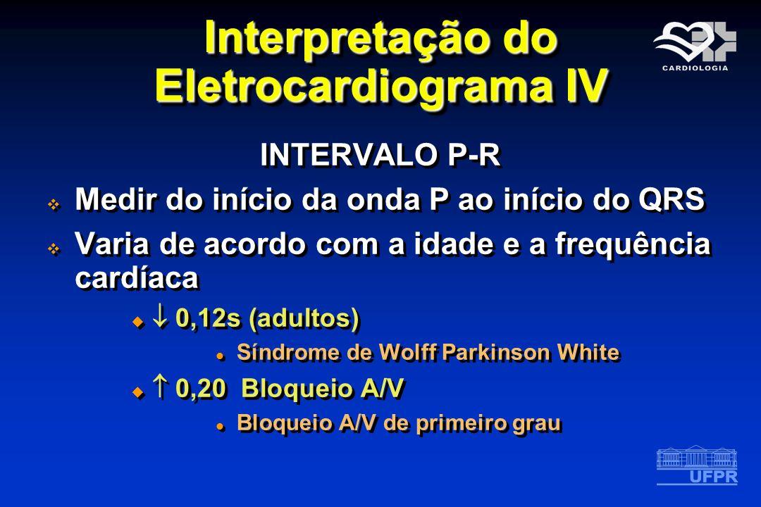 Interpretação do Eletrocardiograma IV INTERVALO P-R Medir do início da onda P ao início do QRS Varia de acordo com a idade e a frequência cardíaca 0,1