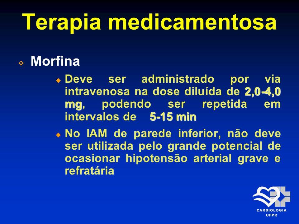 Terapia medicamentosa Morfina 2,0-4,0 mg 5-15 min Deve ser administrado por via intravenosa na dose diluída de 2,0-4,0 mg, podendo ser repetida em int