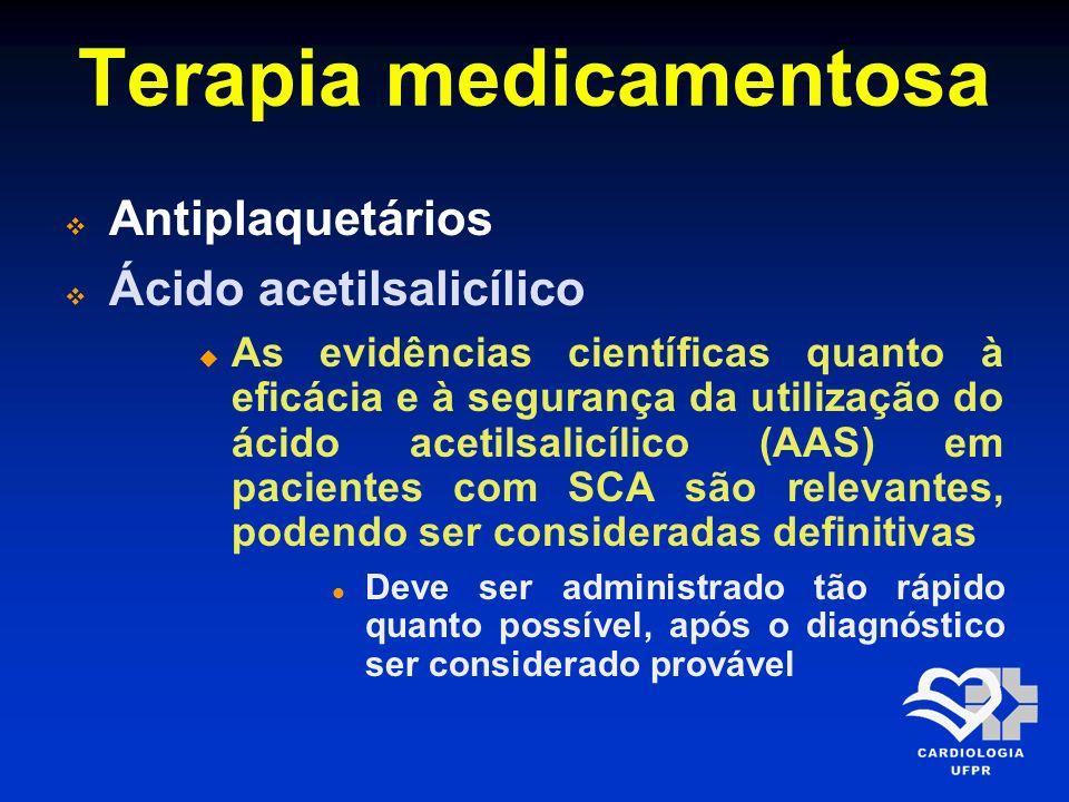 Terapia medicamentosa Antiplaquetários Ácido acetilsalicílico 160-325 mg/dia A dose recomendada é 160-325 mg/dia (o AAS deve ser mastigado para facilitar sua absorção) Não existe consenso sobre a dose de manutenção