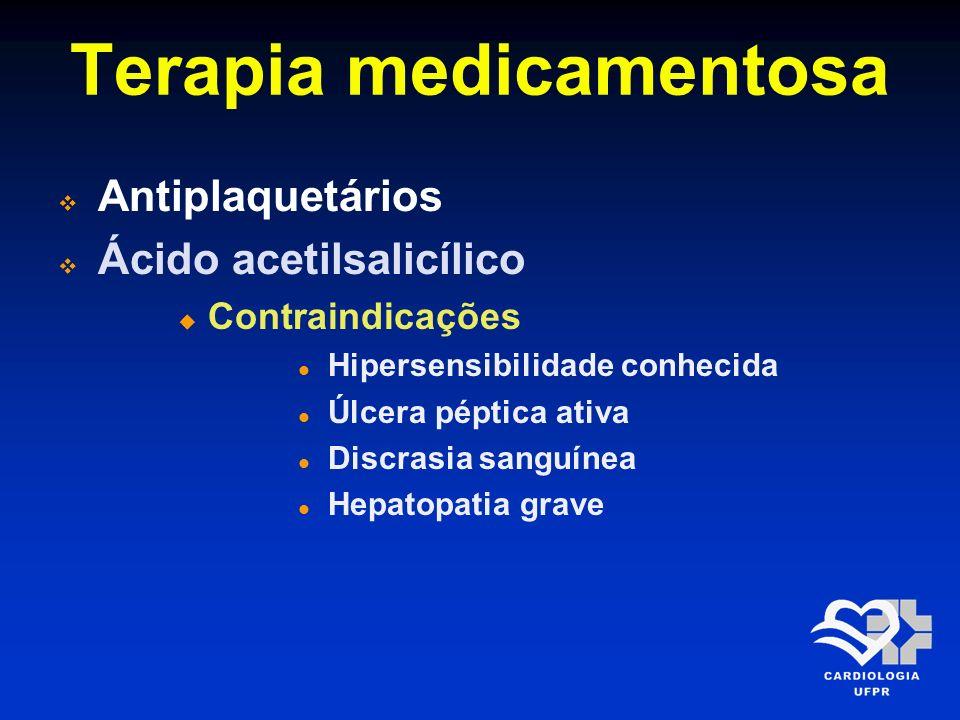Terapia medicamentosa Antiplaquetários Ácido acetilsalicílico Contraindicações Hipersensibilidade conhecida Úlcera péptica ativa Discrasia sanguínea H
