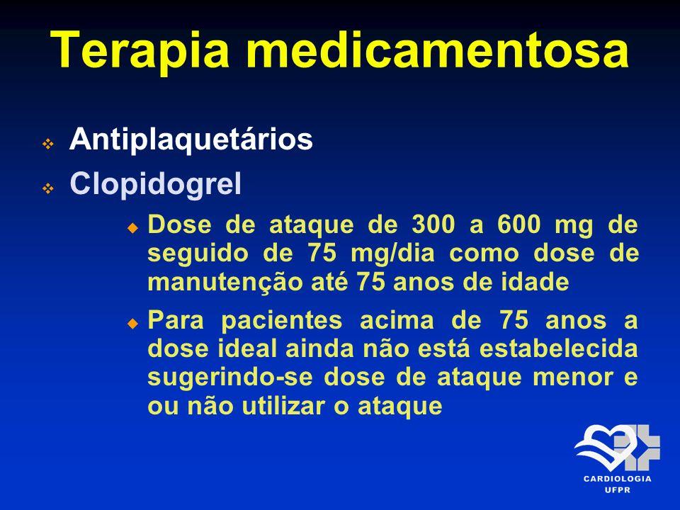 Terapia medicamentosa Antiplaquetários Clopidogrel Dose de ataque de 300 a 600 mg de seguido de 75 mg/dia como dose de manutenção até 75 anos de idade