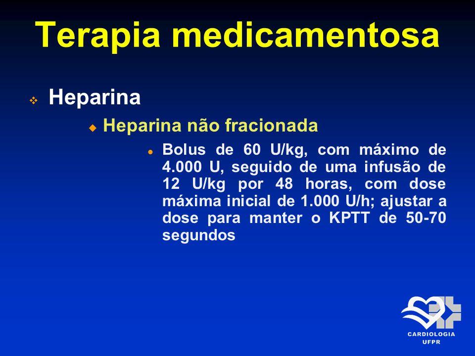 Terapia medicamentosa Heparina Heparina não fracionada Bolus de 60 U/kg, com máximo de 4.000 U, seguido de uma infusão de 12 U/kg por 48 horas, com do