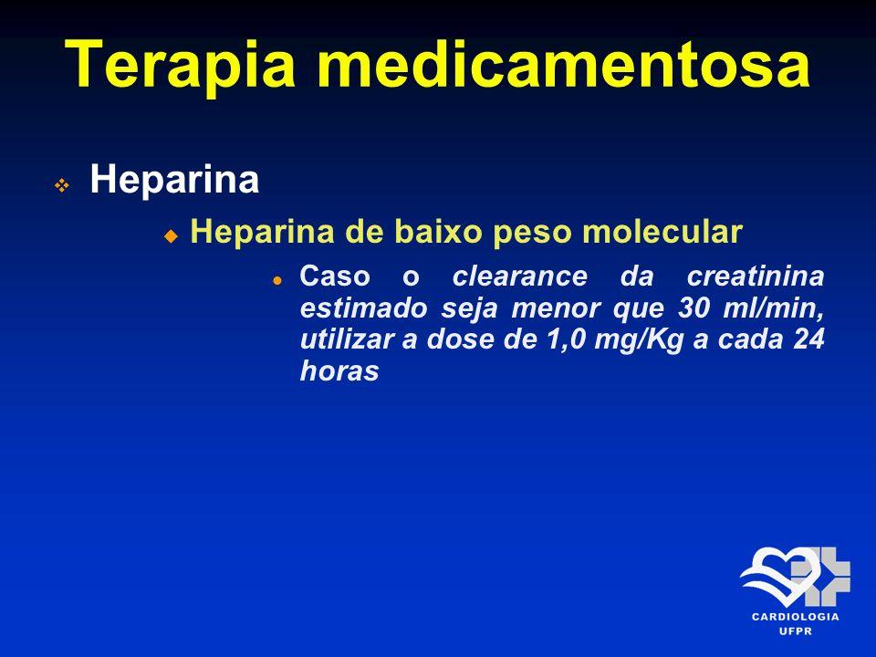 Terapia medicamentosa Heparina Heparina de baixo peso molecular Caso o clearance da creatinina estimado seja menor que 30 ml/min, utilizar a dose de 1