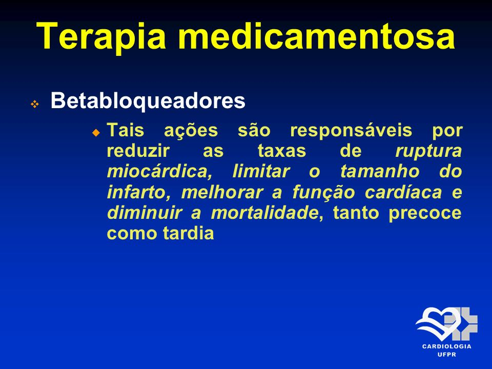 Terapia medicamentosa Betabloqueadores Tais ações são responsáveis por reduzir as taxas de ruptura miocárdica, limitar o tamanho do infarto, melhorar