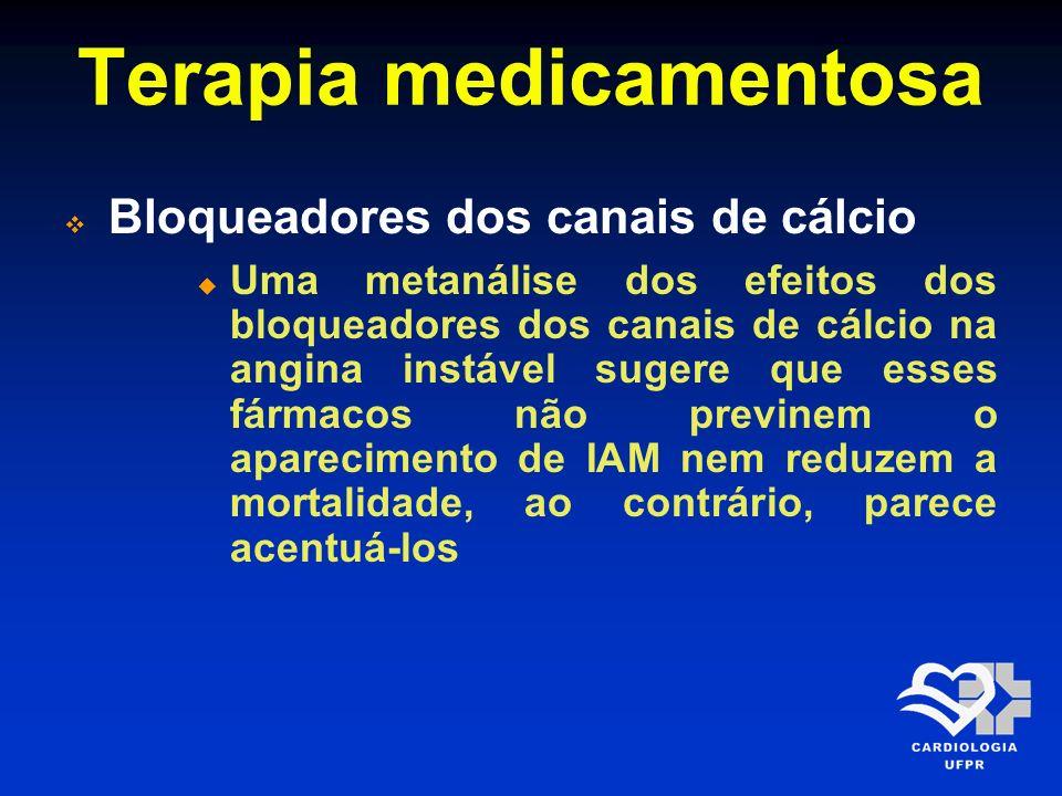 Terapia medicamentosa Bloqueadores dos canais de cálcio Uma metanálise dos efeitos dos bloqueadores dos canais de cálcio na angina instável sugere que