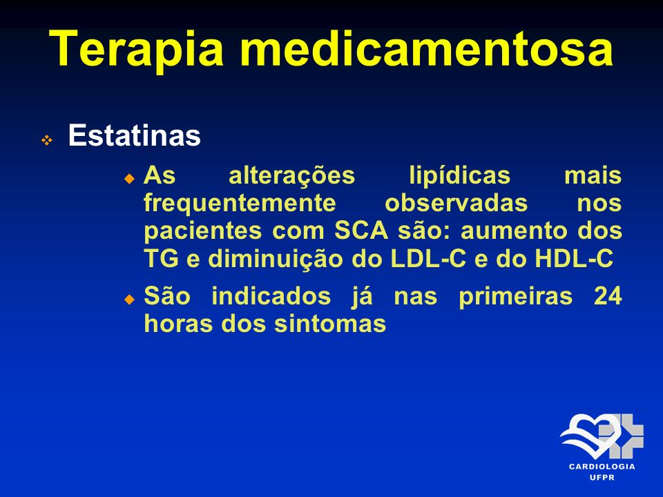 Terapia medicamentosa Estatinas As alterações lipídicas mais frequentemente observadas nos pacientes com SCA são: aumento dos TG e diminuição do LDL-C