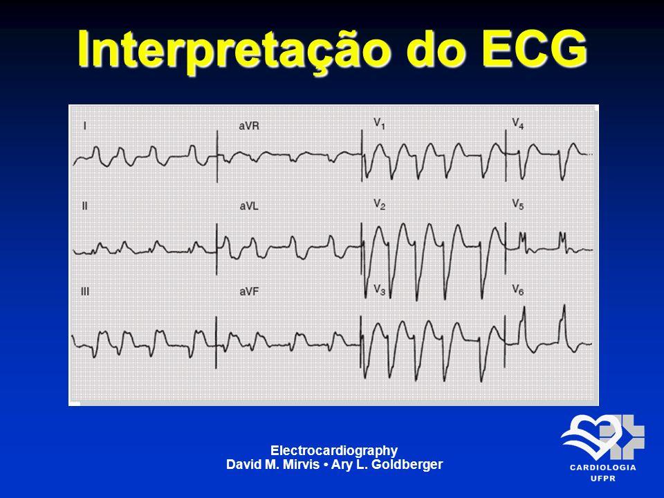 Electrocardiography David M. Mirvis Ary L. Goldberger Interpretação do ECG
