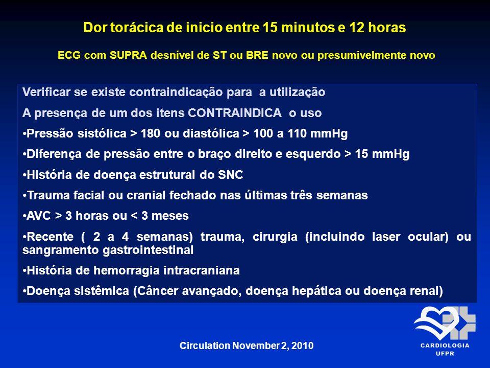 Dor torácica de inicio entre 15 minutos e 12 horas ECG com SUPRA desnível de ST ou BRE novo ou presumivelmente novo Verificar se existe contraindicaçã