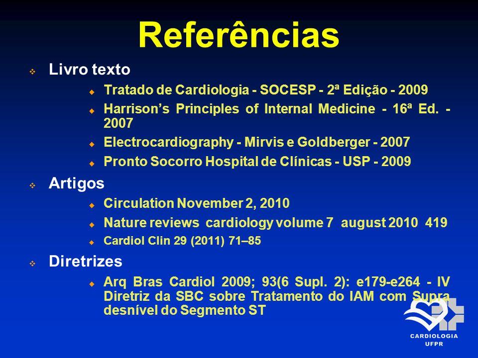 Referências Livro texto Tratado de Cardiologia - SOCESP - 2ª Edição - 2009 Harrisons Principles of Internal Medicine - 16ª Ed. - 2007 Electrocardiogra