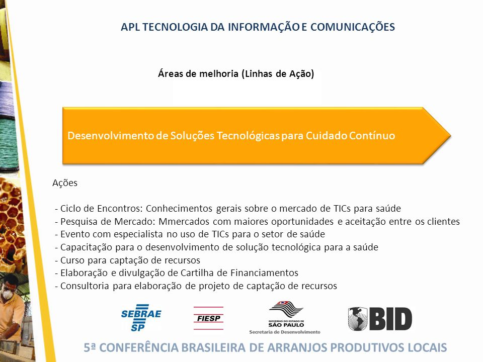 5ª CONFERÊNCIA BRASILEIRA DE ARRANJOS PRODUTIVOS LOCAIS (cor da fonte) APL TECNOLOGIA DA INFORMAÇÃO E COMUNICAÇÕES Áreas de melhoria (Linhas de Ação)