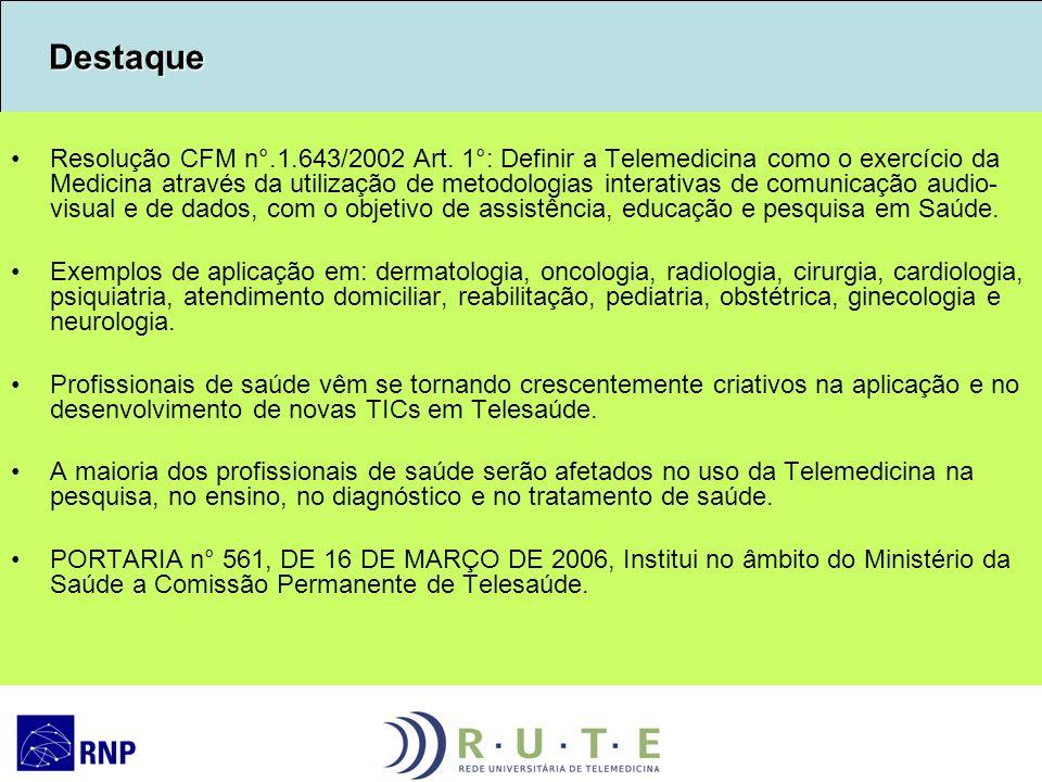 Destaque Destaque Resolução CFM n°.1.643/2002 Art. 1°: Definir a Telemedicina como o exercício da Medicina através da utilização de metodologias inter