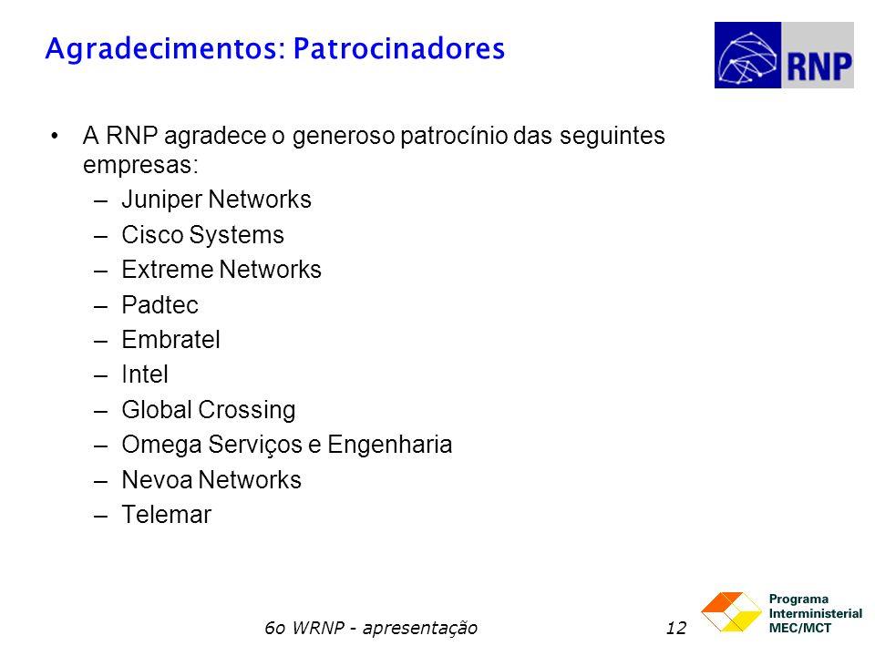 6o WRNP - apresentação12 Agradecimentos: Patrocinadores A RNP agradece o generoso patrocínio das seguintes empresas: –Juniper Networks –Cisco Systems