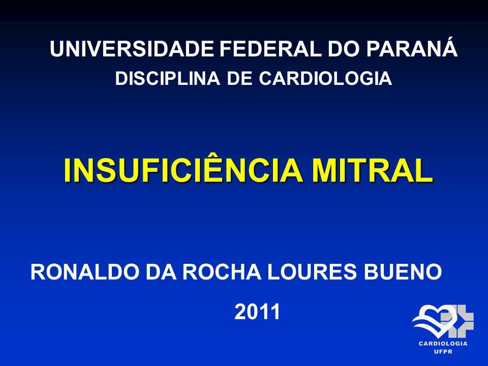 INSUFICIÊNCIA MITRAL UNIVERSIDADE FEDERAL DO PARANÁ DISCIPLINA DE CARDIOLOGIA RONALDO DA ROCHA LOURES BUENO 2011