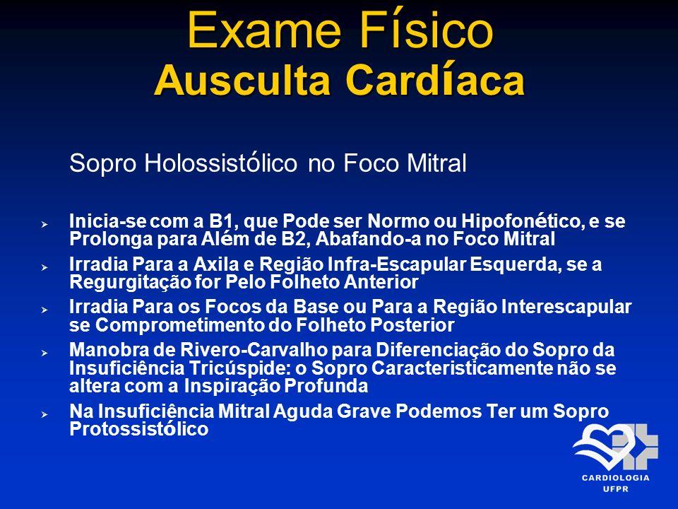 Exame F í sico Ausculta Card í aca Sopro Holossist ó lico no Foco Mitral Inicia-se com a B1, que Pode ser Normo ou Hipofon é tico, e se Prolonga para
