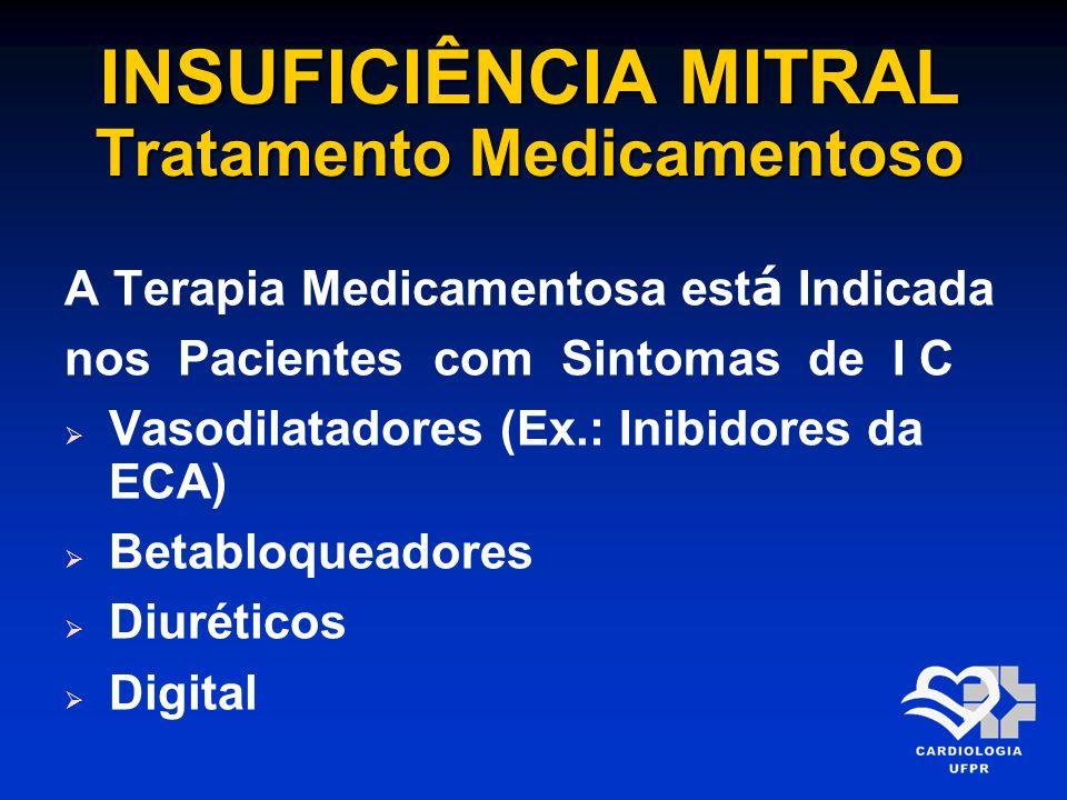 INSUFICIÊNCIA MITRAL Tratamento Medicamentoso A Terapia Medicamentosa est á Indicada nos Pacientes com Sintomas de I C Vasodilatadores (Ex.: Inibidore
