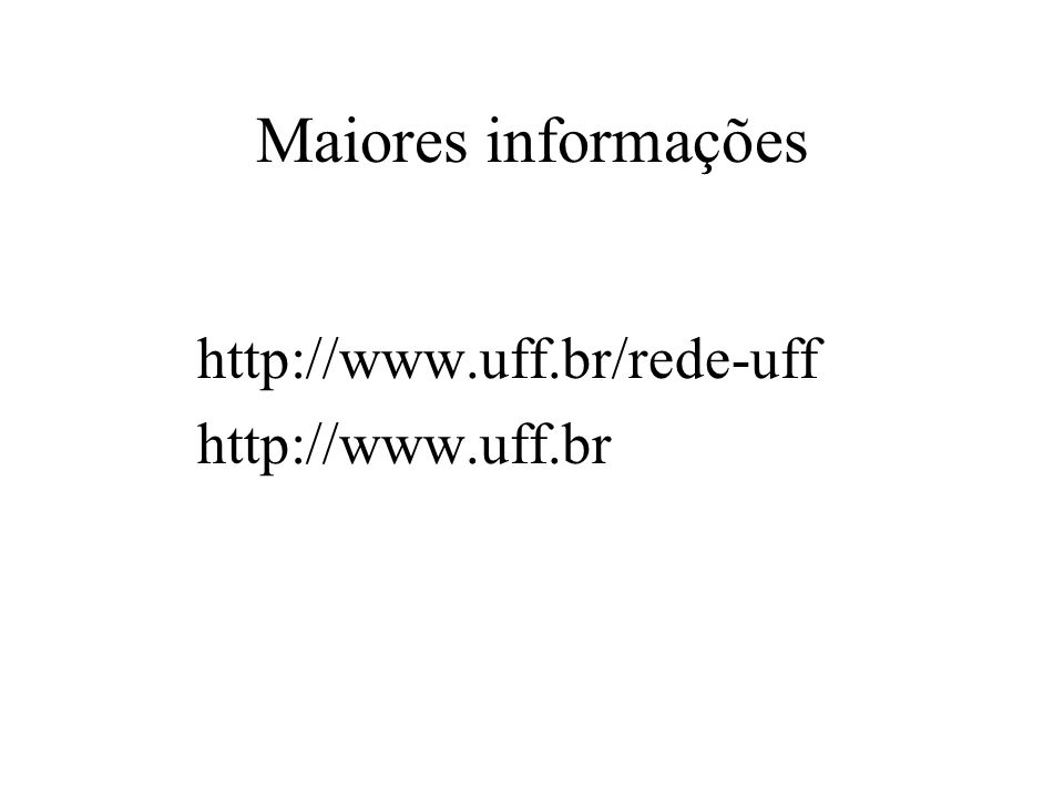 Maiores informações http://www.uff.br/rede-uff http://www.uff.br