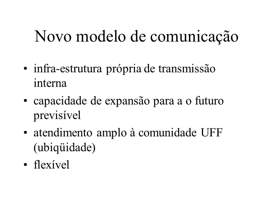 Rede UFF de comunicação integrada Fase 1: 1997-1998 (R$1.200.000) –instalação de rede de transmissão ótica entre campi, e até cada prédio –rede de dados Fase 2: 1999-2000 (R$2.000.000) –cabeamento interno dos prédios –novo sistema de telefonia