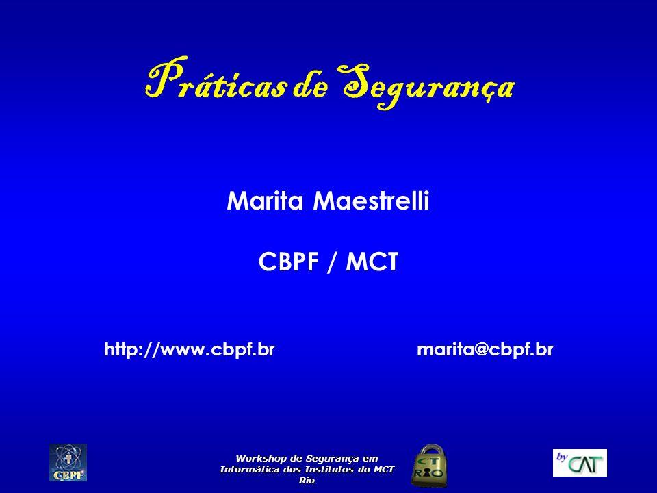 Workshop de Segurança em Informática dos Institutos do MCT Rio Marita Maestrelli CBPF / MCT http://www.cbpf.br marita@cbpf.br Práticas de Segurança