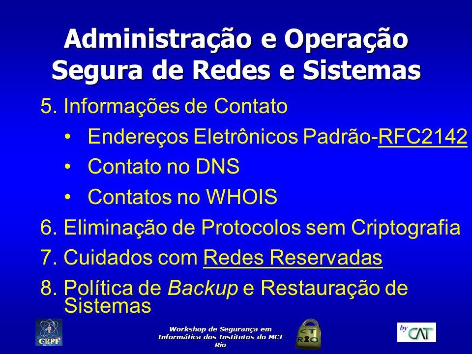 Workshop de Segurança em Informática dos Institutos do MCT Rio Administração e Operação Segura de Redes e Sistemas 5. Informações de Contato Endereços