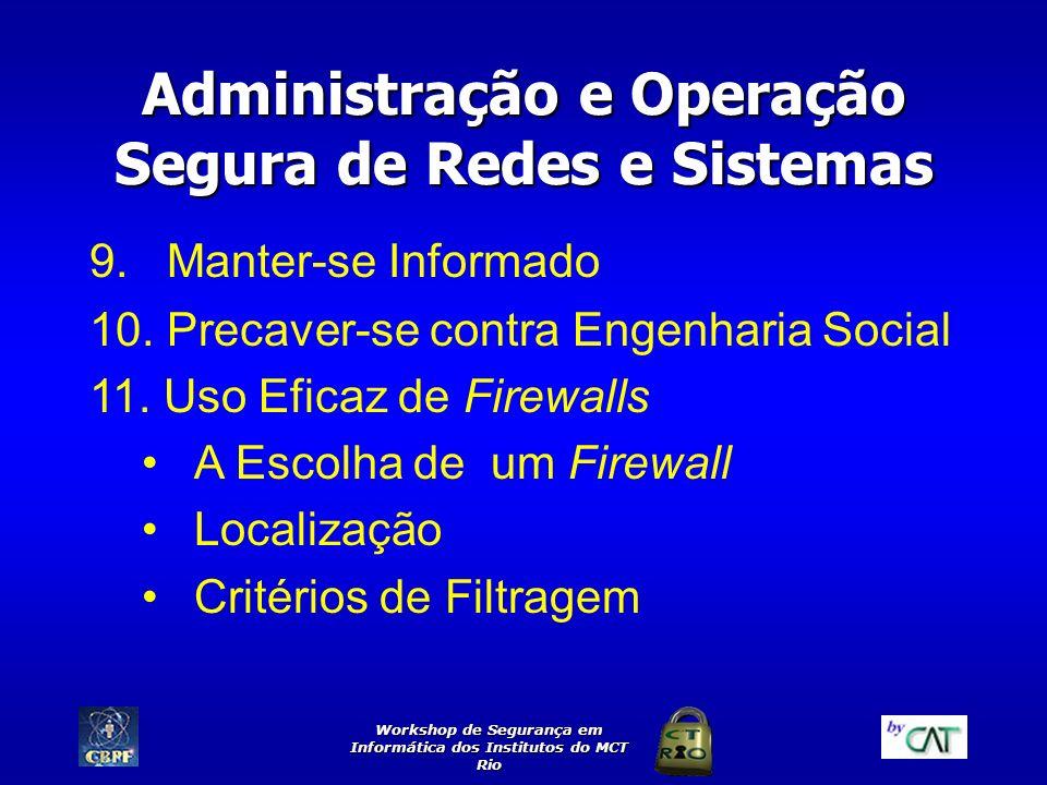 Workshop de Segurança em Informática dos Institutos do MCT Rio Administração e Operação Segura de Redes e Sistemas 9. Manter-se Informado 10. Precaver