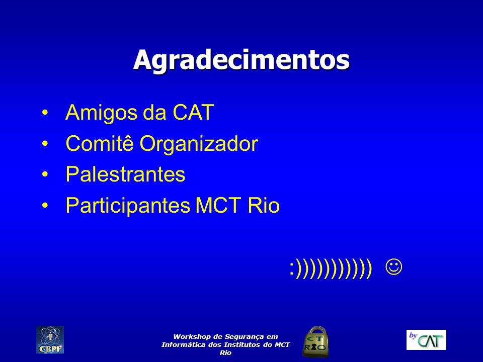 Workshop de Segurança em Informática dos Institutos do MCT Rio Agradecimentos Amigos da CAT Comitê Organizador Palestrantes Participantes MCT Rio :)))