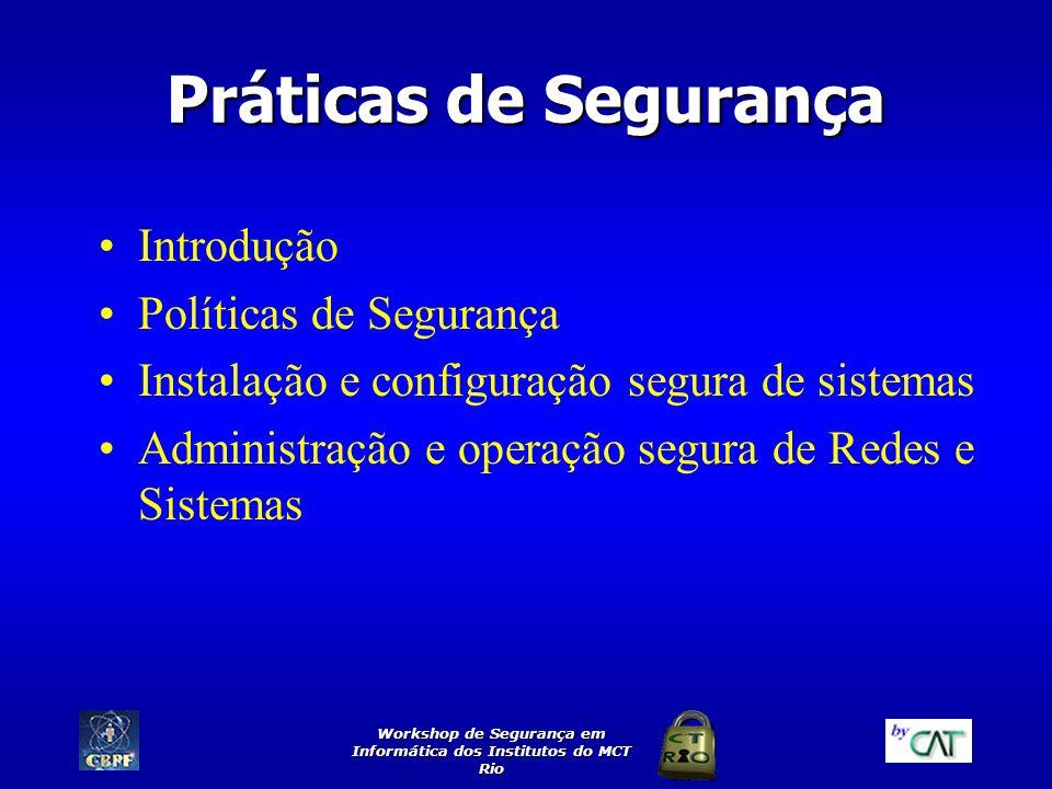 Workshop de Segurança em Informática dos Institutos do MCT Rio Práticas de Segurança Introdução Políticas de Segurança Instalação e configuração segur