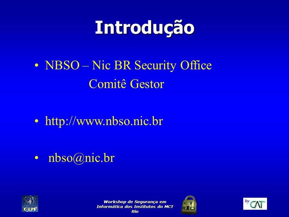 Workshop de Segurança em Informática dos Institutos do MCT Rio Introdução NBSO – Nic BR Security Office Comitê Gestor http://www.nbso.nic.br nbso@nic.