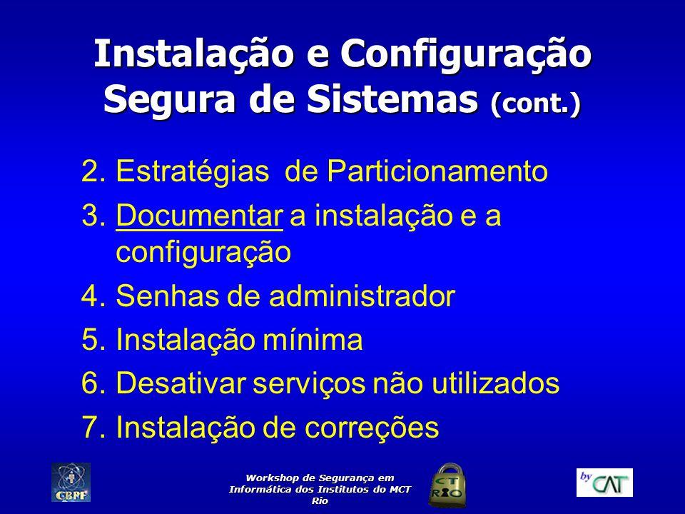 Workshop de Segurança em Informática dos Institutos do MCT Rio Instalação e Configuração Segura de Sistemas (cont.) 2.Estratégias de Particionamento 3