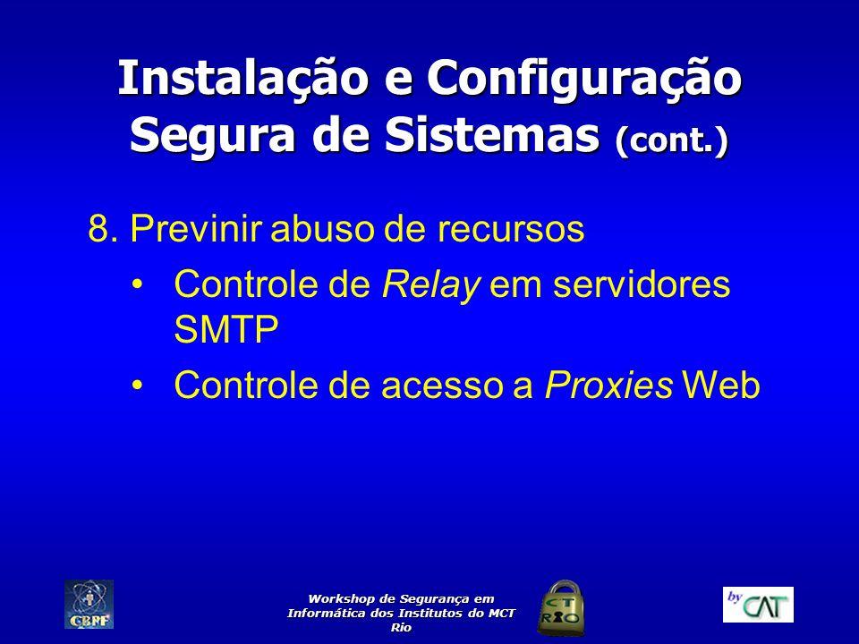 Workshop de Segurança em Informática dos Institutos do MCT Rio Instalação e Configuração Segura de Sistemas (cont.) 8. Previnir abuso de recursos Cont