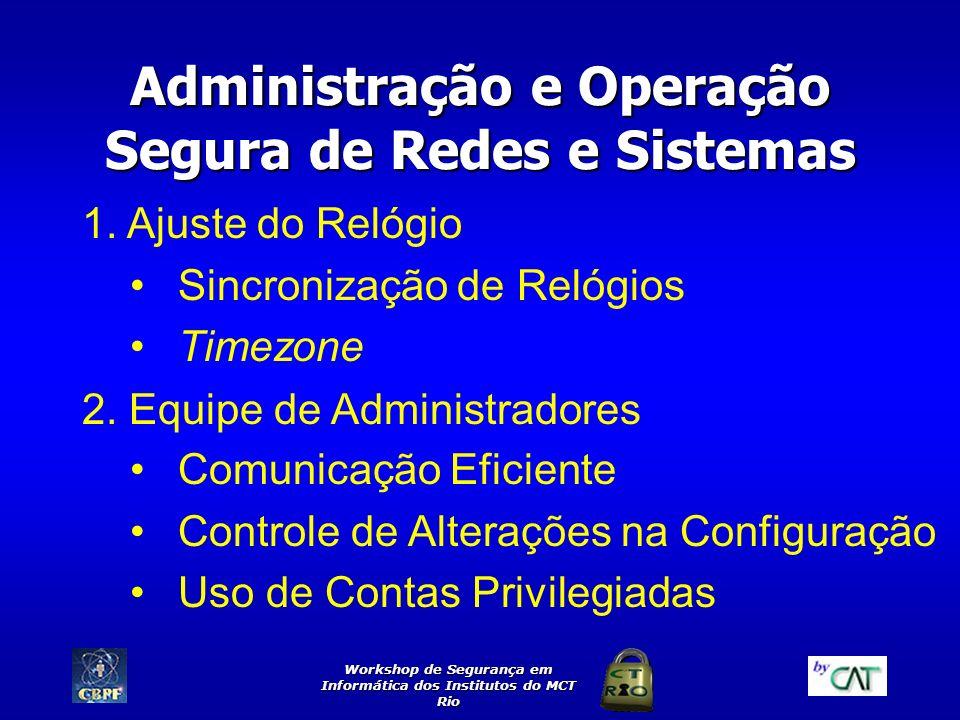 Workshop de Segurança em Informática dos Institutos do MCT Rio Administração e Operação Segura de Redes e Sistemas 1. Ajuste do Relógio Sincronização