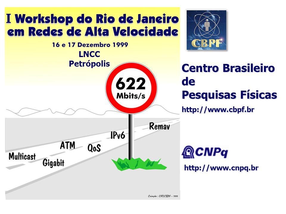 Centro Brasileiro de Pesquisas Físicas http://www.cbpf.br LNCC Petrópolis http://www.cnpq.br